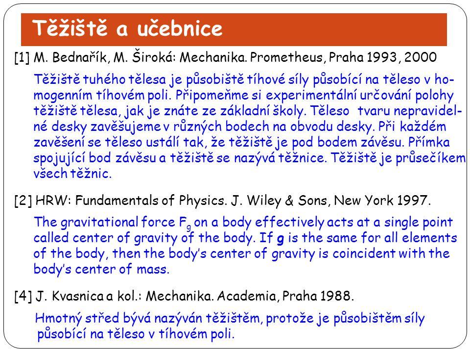 Těžiště a učebnice [1] M. Bednařík, M. Široká: Mechanika. Prometheus, Praha 1993, 2000.